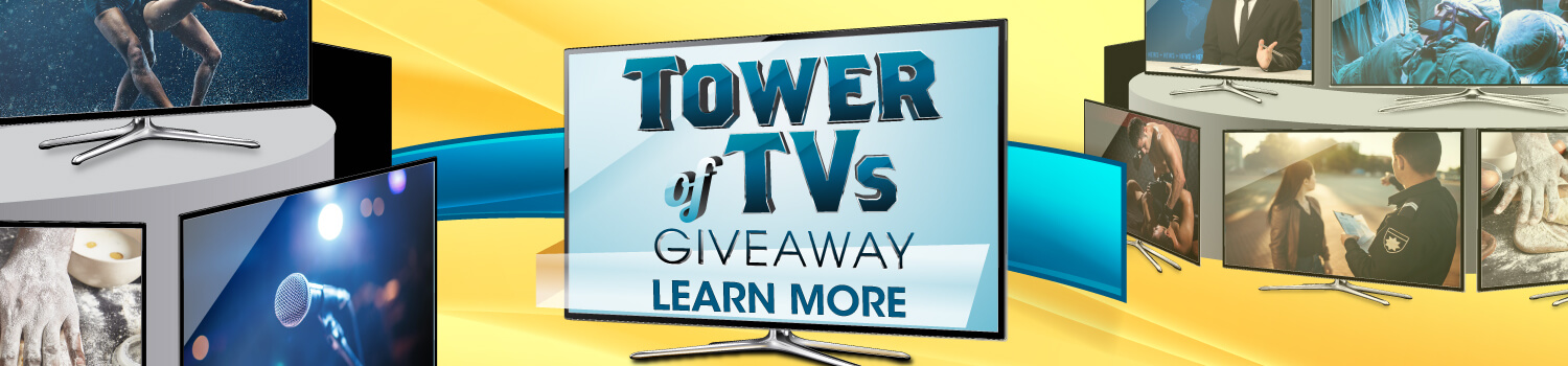 $125,000 Tower of TVs Giveaway - Learn More